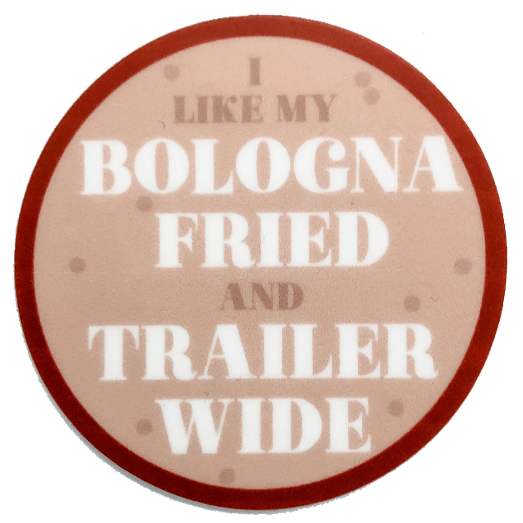 Sticker that says I like my bologna fried and tralier wide