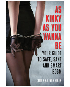 As Kinky as You Wanna Be: Your Guide to Safe, Sane, and Smart BDSM - Pearl Pleazures