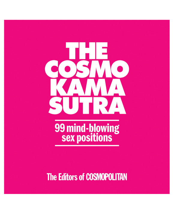 The Cosmo Kama Sutra: 99 Mind Blowing Sex Positions