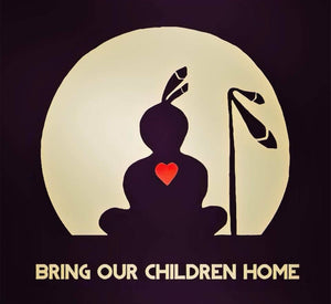 Bring Our Children Home DONATION $150 GIFT