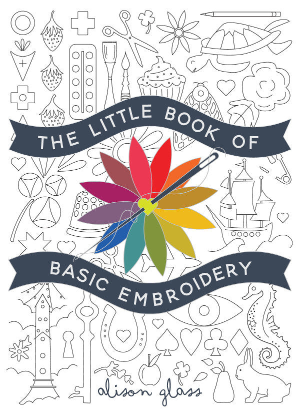 The Little Book of Basic Embroidery - Alison Glass
