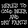 Funny Shirts | Here's To Cold Beer and Dry Farts Short Sleeve Unisex T-shirt (5 Colors)