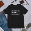 Dad To Be Loading Men's Short Sleeve Unisex T-shirt (3 Colors)