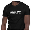 Funny T-shirt | Enough Said No Really Shut Up! Short Sleeve Unisex T-shirt (5 Colors)