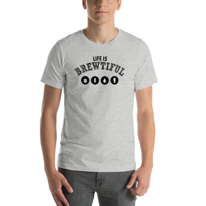 Life Is Brewtiful Short Sleeve Unisex T-shirt (5 Colors)