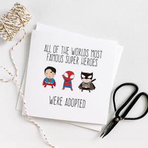 All of the Worlds most famous Super Heroes were adopted Adoption card