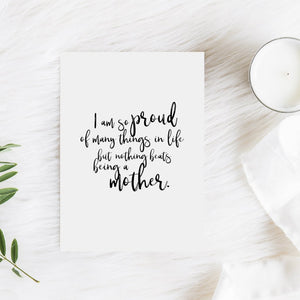 I am proud of many things in my life but nothing beats being a mother - Print