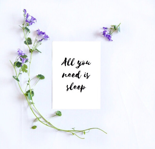 All you need is sleep print