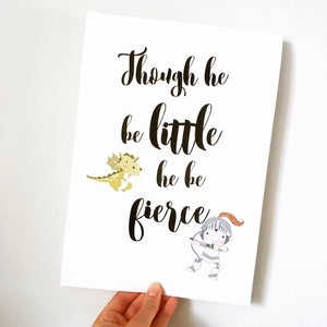 Though he be little he be fierce - Print