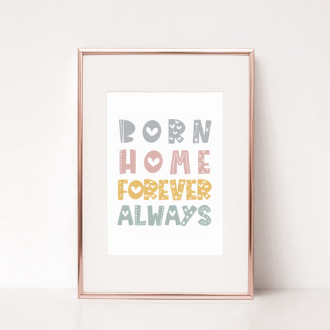 Born, home, forever, always print