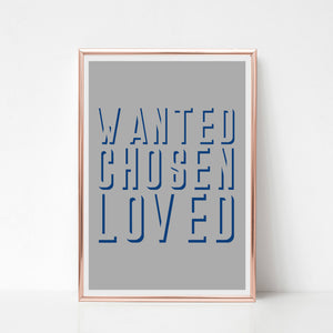 Wanted - Chosen - Loved  - Grey & Blue