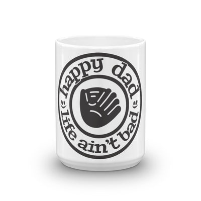 Happy Dad Life Ain't Bad Baseball Mug