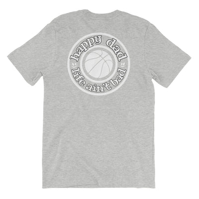 Happy Dad Life Ain't Bad Basketball White Logo Short-Sleeve Unisex T-Shirt