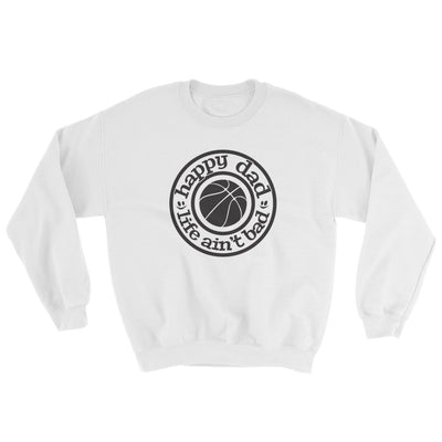 Happy Dad Life Ain't Bad Bsketball Black Logo Sweatshirt