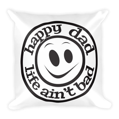 Happy Dad Life Aint Bad Square Pillow