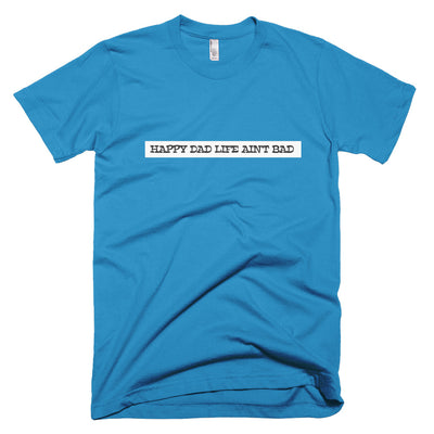 Happy Dad Life Ain't Bad Short-Sleeve T-Shirt