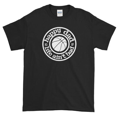 Happy Dad Life Ain't Bad Baketball White Logo Gildan Short-Sleeve T-Shirt