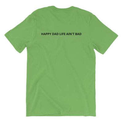 HAPPY DAD LIFE AIN'T BAD (Front & Back) Short-Sleeve Unisex T-Shirt