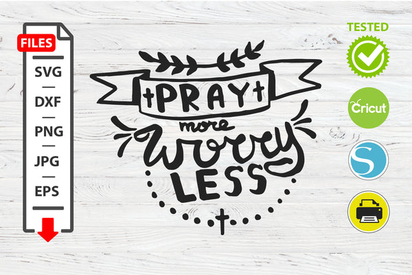 Pray more worry less motivational quote SVG Cricut Silhouette design
