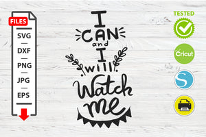 I can and I will watch me motivational quote SVG Cricut Silhouette design
