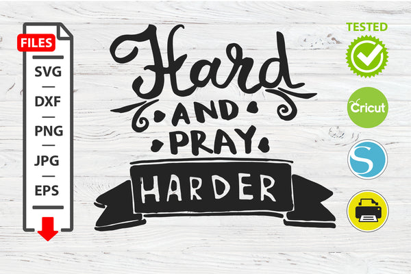 Hard and pray harder motivational quote SVG Cricut Silhouette design