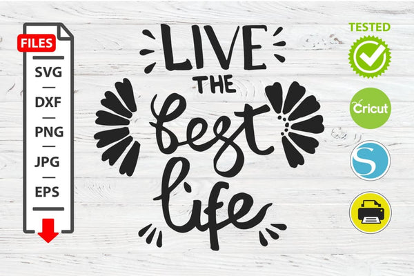 Live the best life motivational quote SVG Cricut Silhouette design. Digital