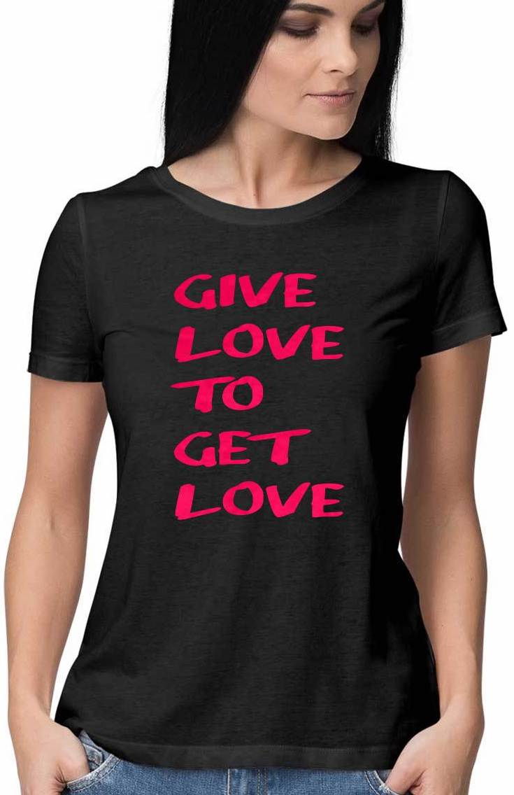 GIVE Love to GET Love T Shirt