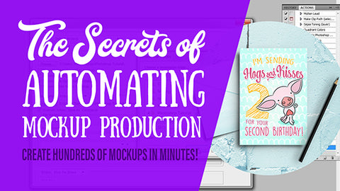 Automating Mockup Production using Photoshop Droplets and Scripts - complete instructional video lessons