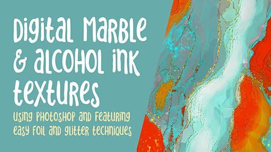 Digital Marble and Alcohol Ink Effects using Photoshop -  full instructional video classes
