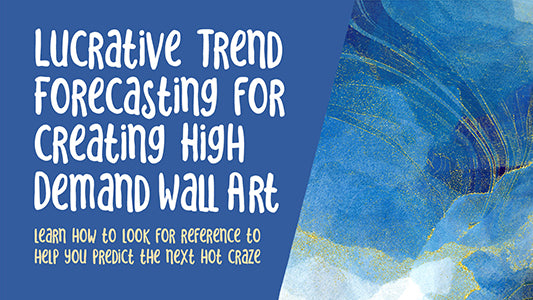 Lucrative trend Forecasting for Creating high Demand Wall Art - Optimized Workflow for Pattern Design -  full instructional video classes