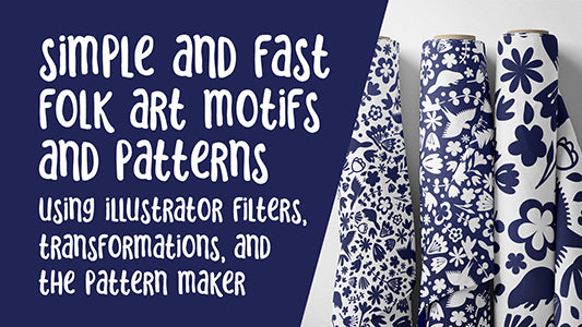 Simple, Fast Folk Art Motifs - Using Illustrator Filters, Transformations and the Pattern Options - Optimized Workflow for Pattern Design - learn to create surface pattern collections efficiently -  full instructional video classes