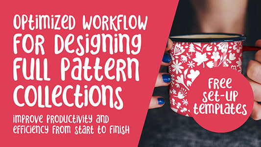 Optimized Workflow for Pattern Design - learn to create surface pattern collections efficiently -  full instructional video classes