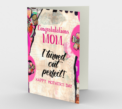 1122.Congratulations, Mom! I Turned Out Perfect  Card by DeloresArt