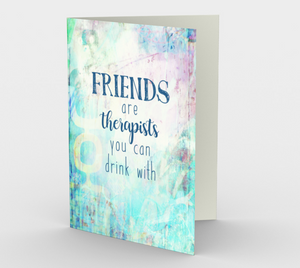 0794.Friends Are Therapists You Can Drink With  Card by DeloresArt