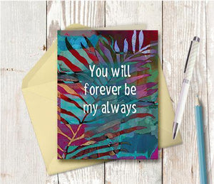 0647 Forever Be My Always Note Card - deloresartcanada