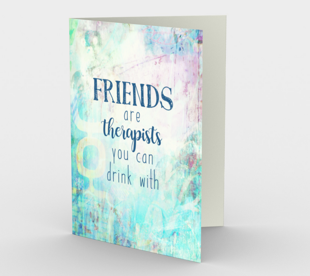 0594 Friends Are Therapists You Can Drink With Card by Deloresart