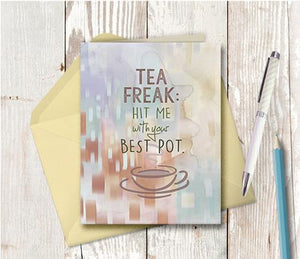 0958  Tea Freak Hit Me With Your Best Pot Note Card