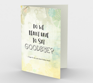 1351 Do We Have To Say Goodbye Card by Deloresart