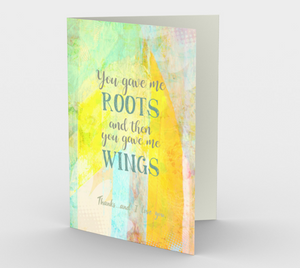 0170 You Gave Me Roots and Wings  Card by DeloresArt - deloresartcanada