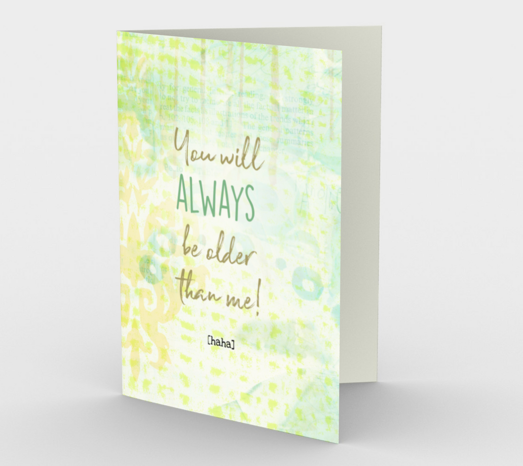 1355 You Will Always Be Older Card by Deloresart