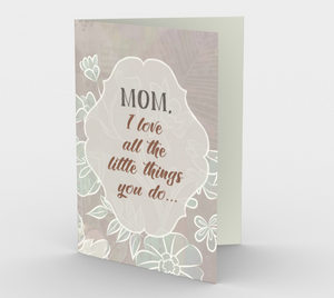 1125.Mom, I Love All The Little Things You Do  Card by DeloresArt