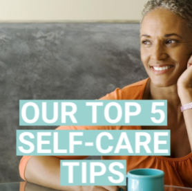 OUR TOP 5 SELF-CARE TIPS