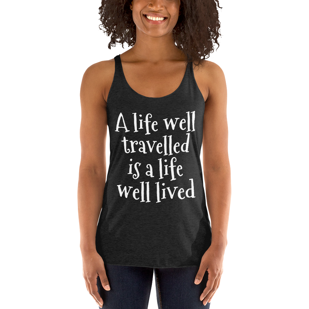 A life well travelled is a life well lived