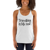 Travelling is life raw