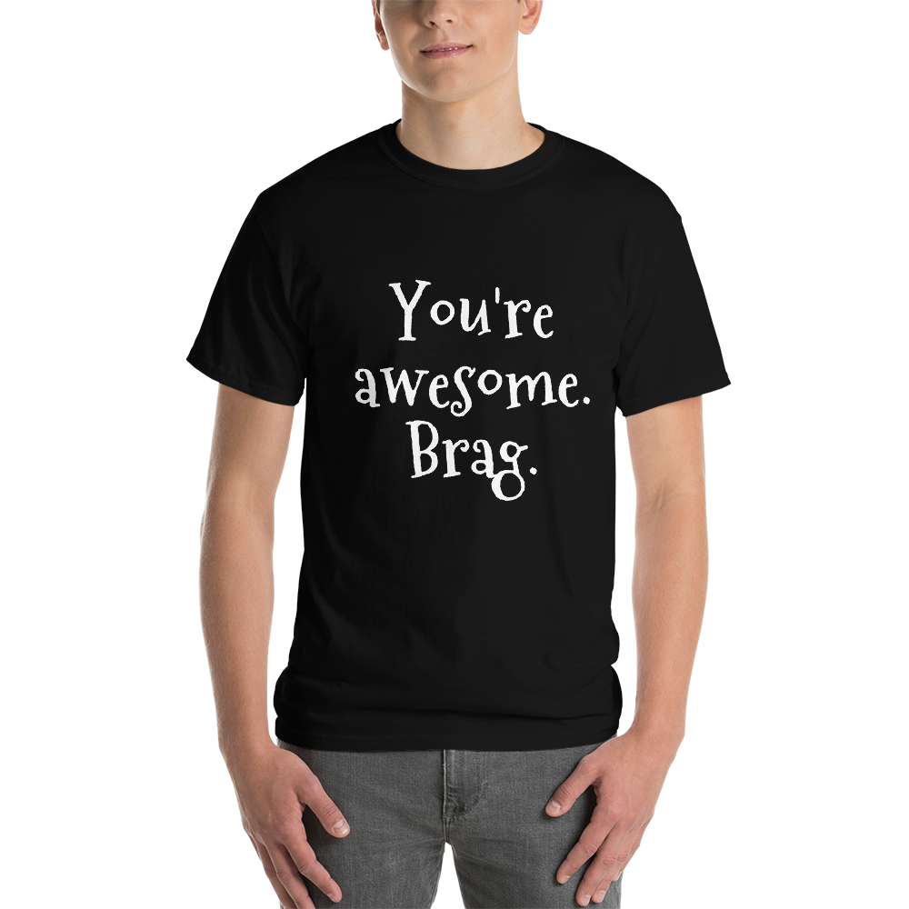 You're awesome. Brag.