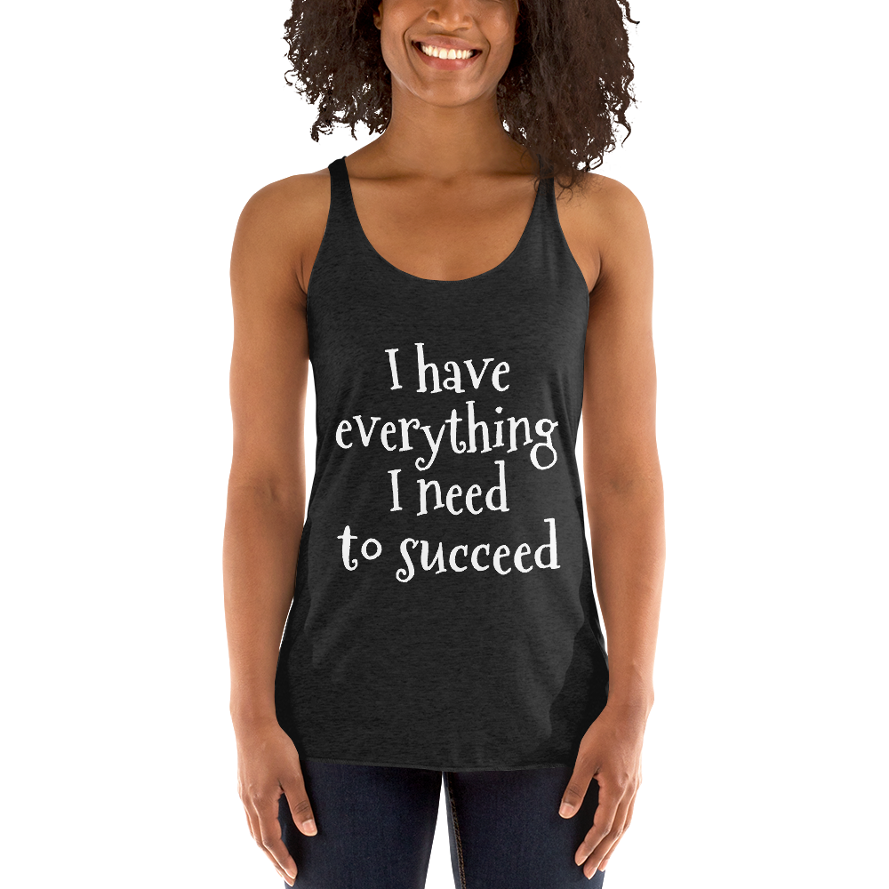 I have everything I need to succeed