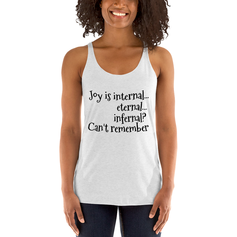 Joy is internal...eternal...infernal? Can't remember.