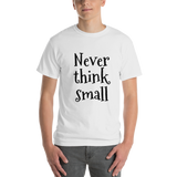 Never think small