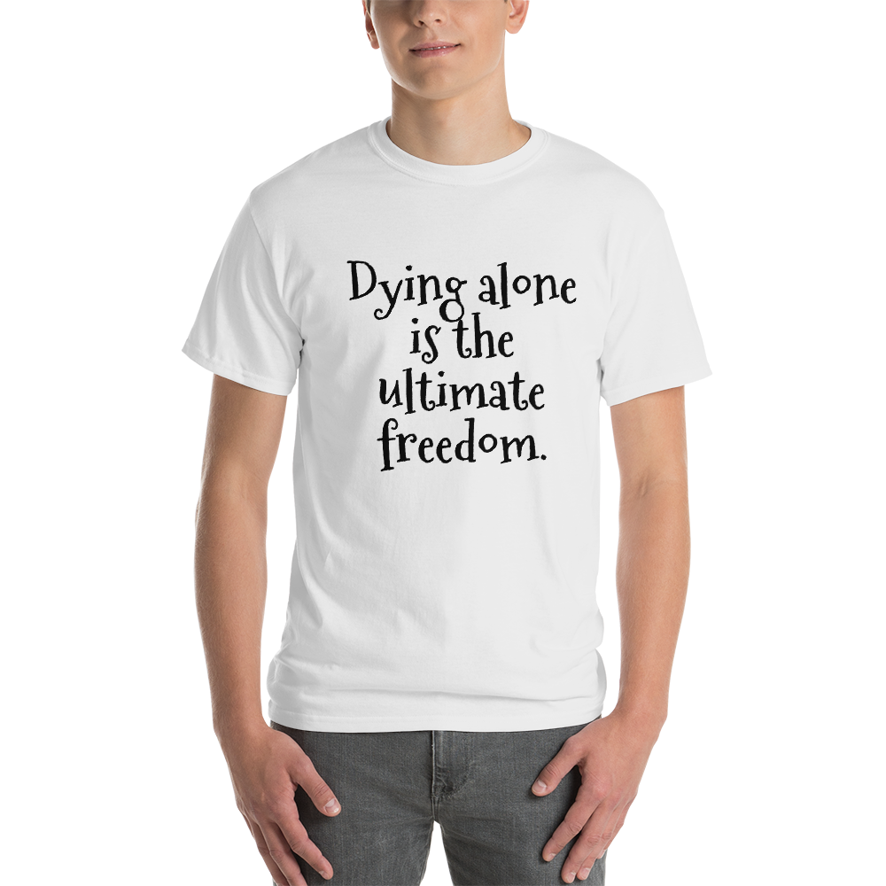 Dying alone is the ultimate freedom