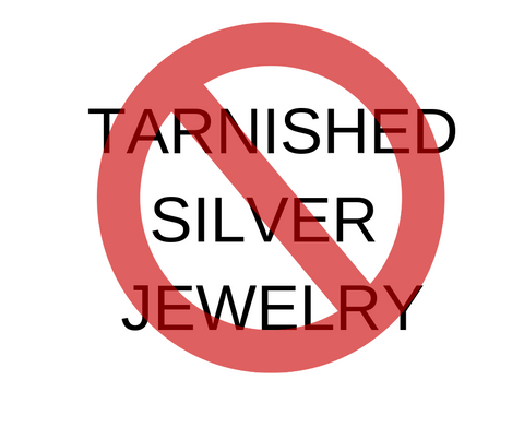 say no to tarnished jewelry